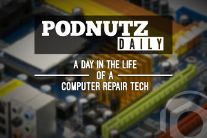 Podnutz Daily - A Day in the Life of a Computer Repair Tech